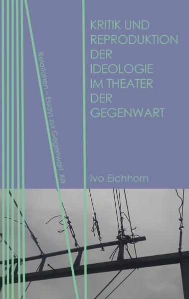 Kritik und Reproduktion der Ideologie im Theater der Gegenwart