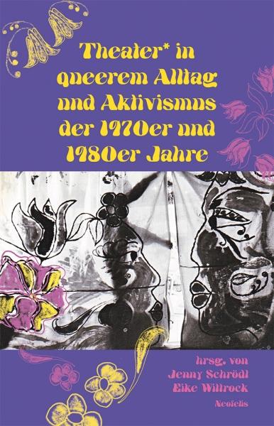 Theater* in queerem Alltag und Aktivismus der 1970er und 1980er Jahre